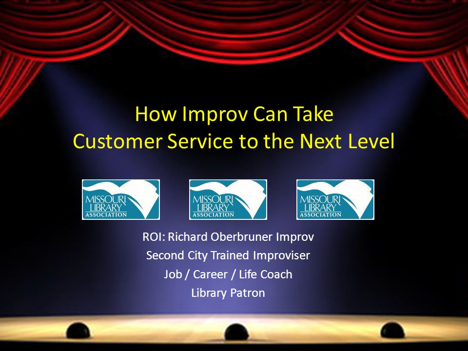 How Improv Can Take Customer Service to the Next Level ROI: Richard Oberbruner Improv Second City Trained Improviser Job / Career / Life Coach Library Patron