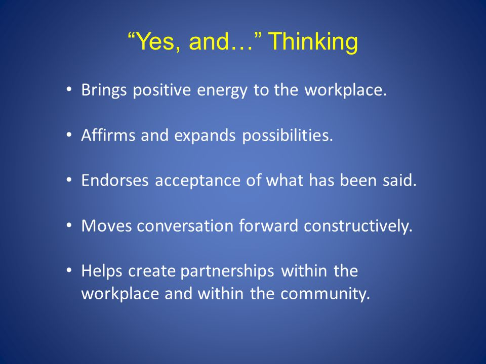 Yes, and… Thinking Brings positive energy to the workplace.