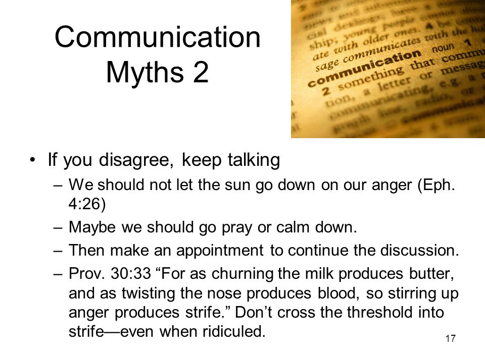 16 Communication myths 1 Good communication = agreement –2 Cor.