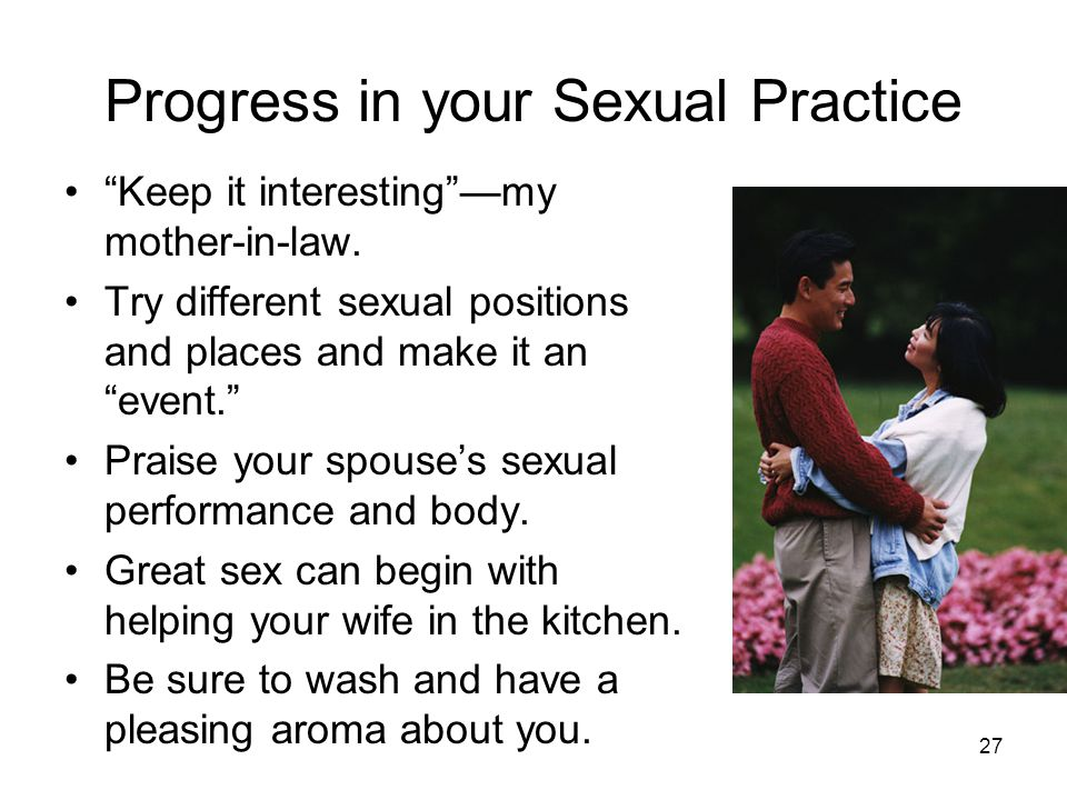 26 Sexual Communication –Share specifically what pleases you and what doesn't.