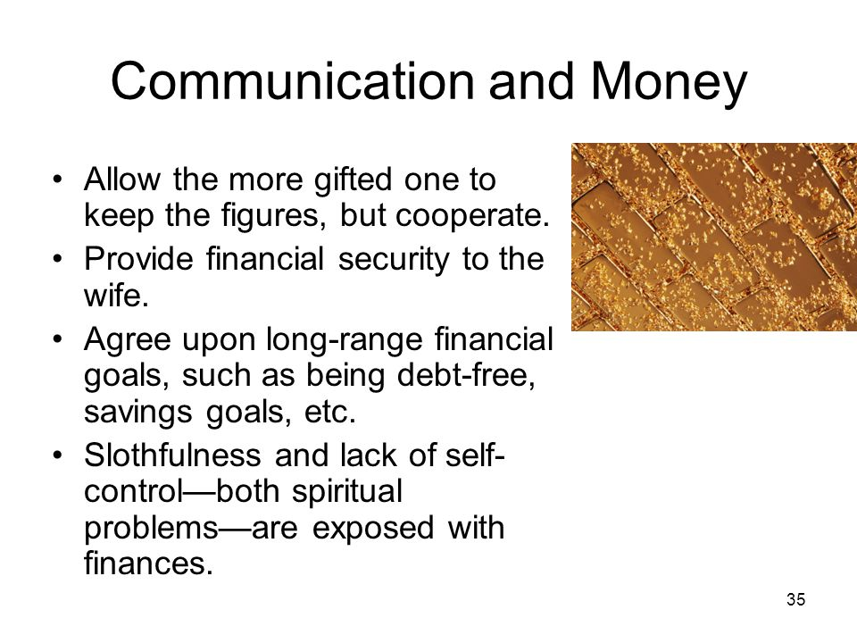 34 Communication and Money Don't have financial secrets.