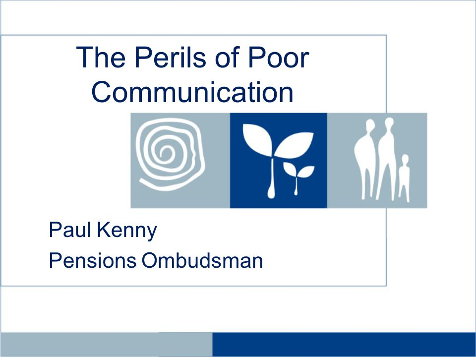 The Perils of Poor Communication Paul Kenny Pensions Ombudsman