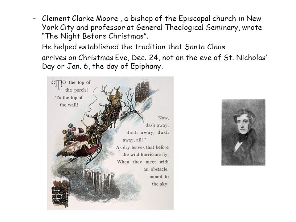 –Clement Clarke Moore, a bishop of the Episcopal church in New York City and professor at General Theological Seminary, wrote The Night Before Christmas .