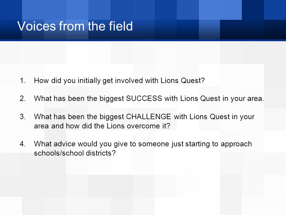 Voices from the field 1. How did you initially get involved with Lions Quest.