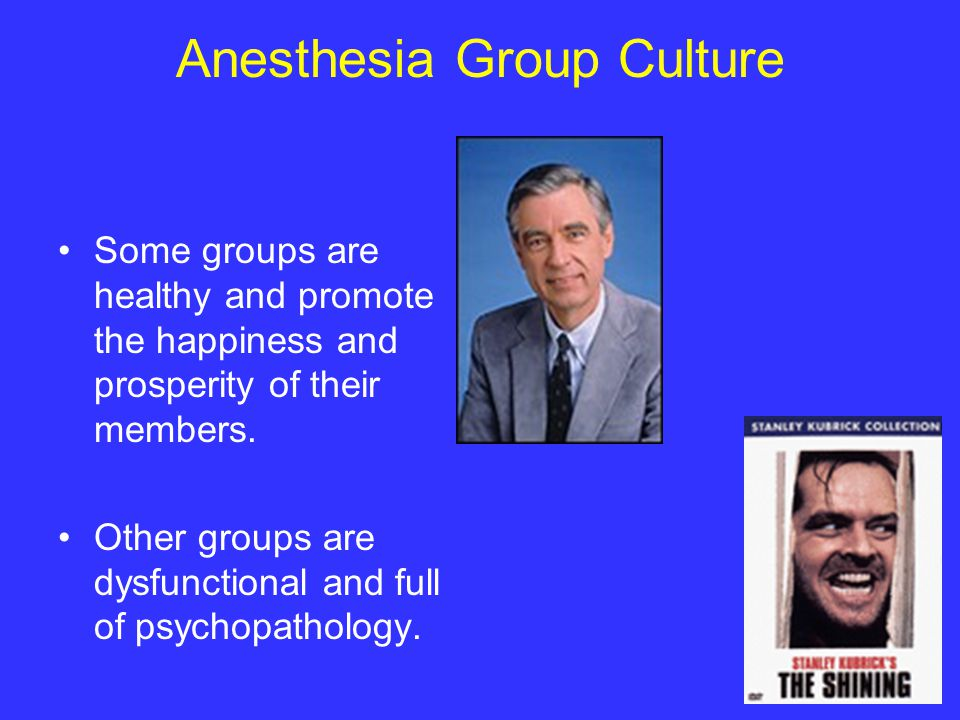 Anesthesia Group Culture Some groups are healthy and promote the happiness and prosperity of their members.