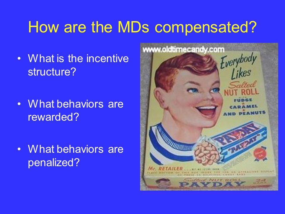 How are the MDs compensated. What is the incentive structure.