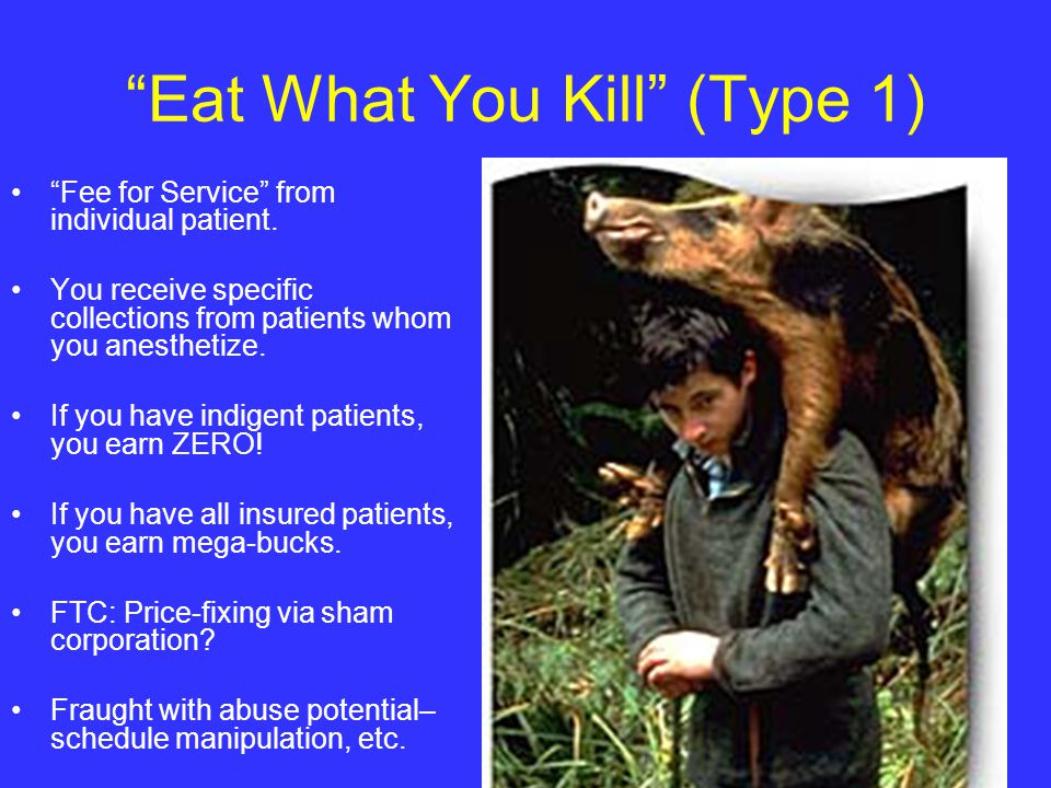 Eat What You Kill (Type 1) Fee for Service from individual patient.