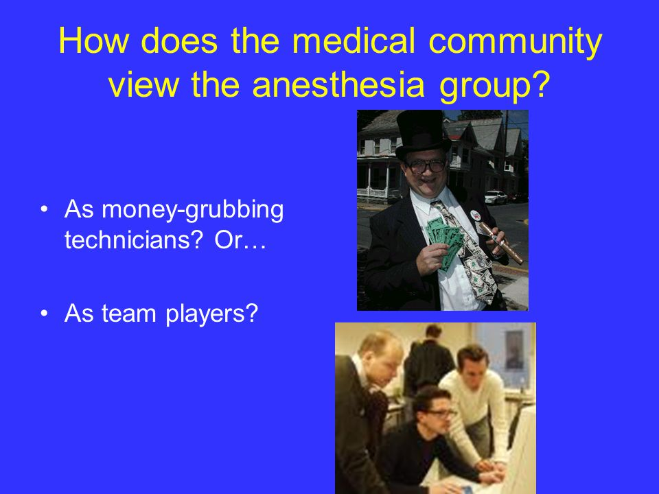 How does the medical community view the anesthesia group.
