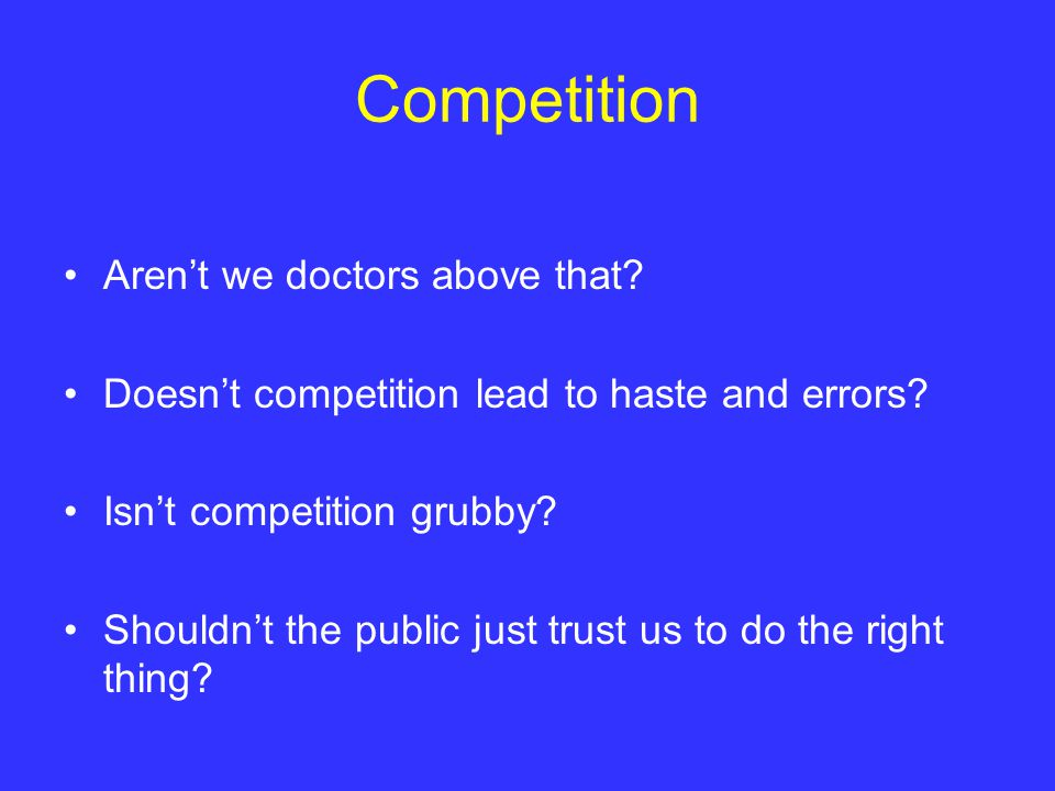 Competition Aren't we doctors above that. Doesn't competition lead to haste and errors.