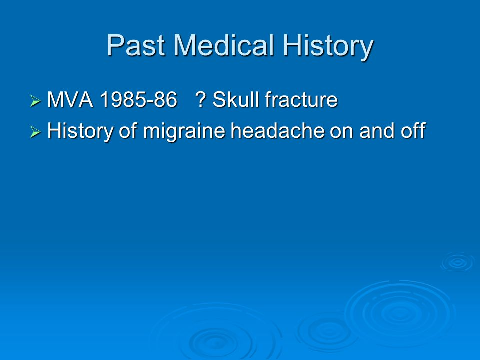 Past Medical History  MVA 1985-86 Skull fracture  History of migraine headache on and off