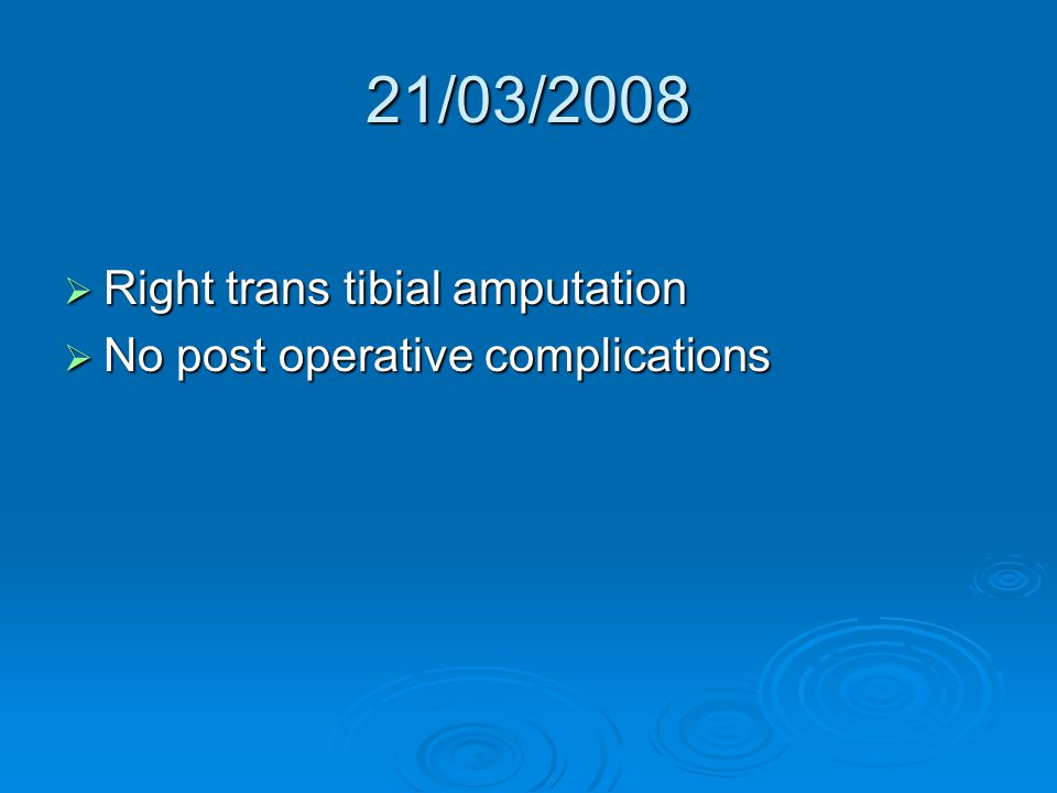 21/03/2008  Right trans tibial amputation  No post operative complications
