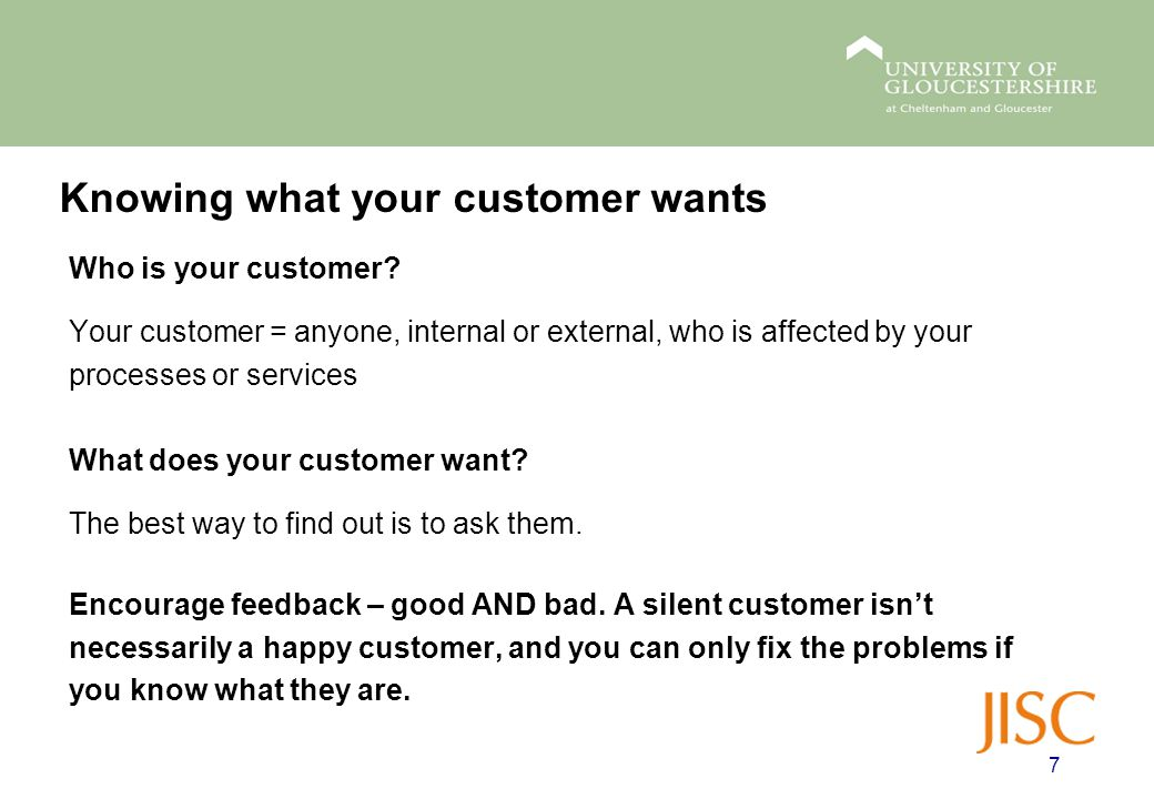 Knowing what your customer wants 7 Who is your customer.