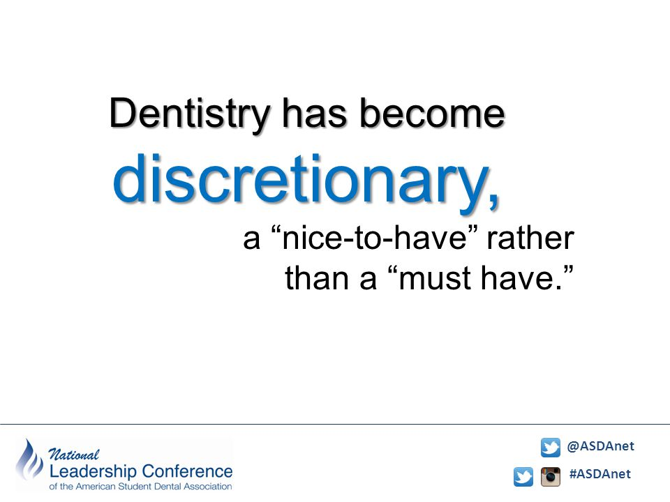 #ASDAnet @ASDAnet Dentistry has become discretionary, a nice-to-have rather than a must have.