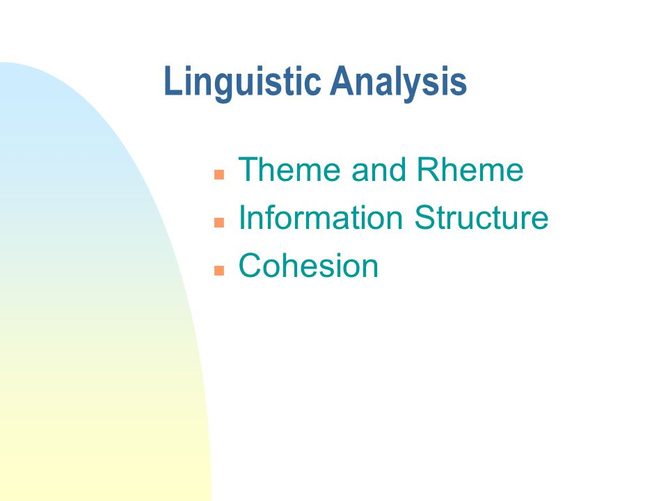 Linguistic Analysis n Theme and Rheme n Information Structure n Cohesion