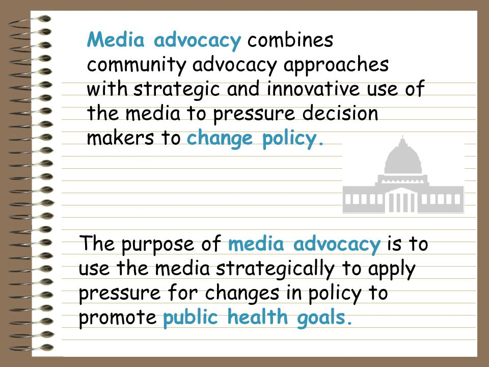 Media advocacy is a tactic for community groups to communicate their own story in their own words to promote social changes.