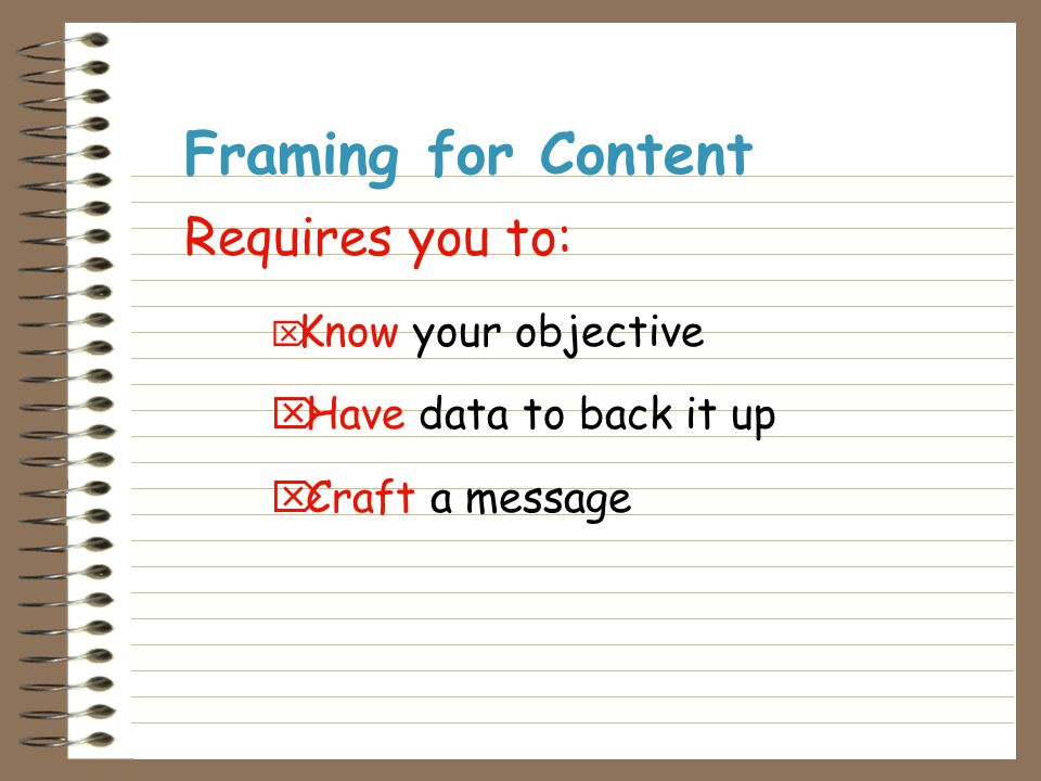 Using the opportunity to tell the story from your point of view to advocate for your policy/action Framing for Content