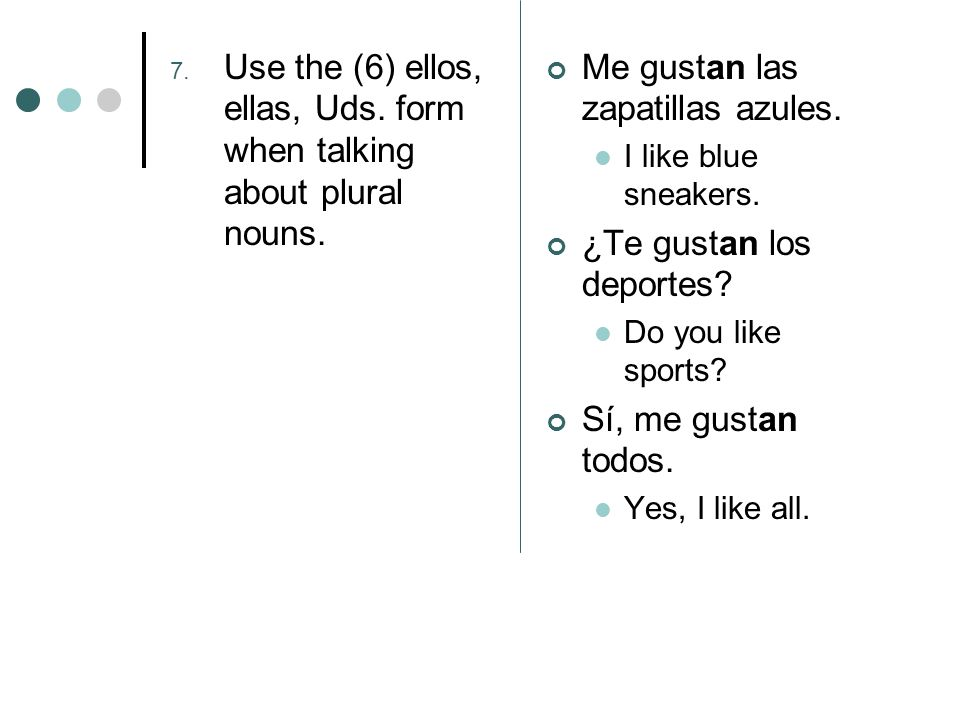 7. Use the (6) ellos, ellas, Uds. form when talking about plural nouns.