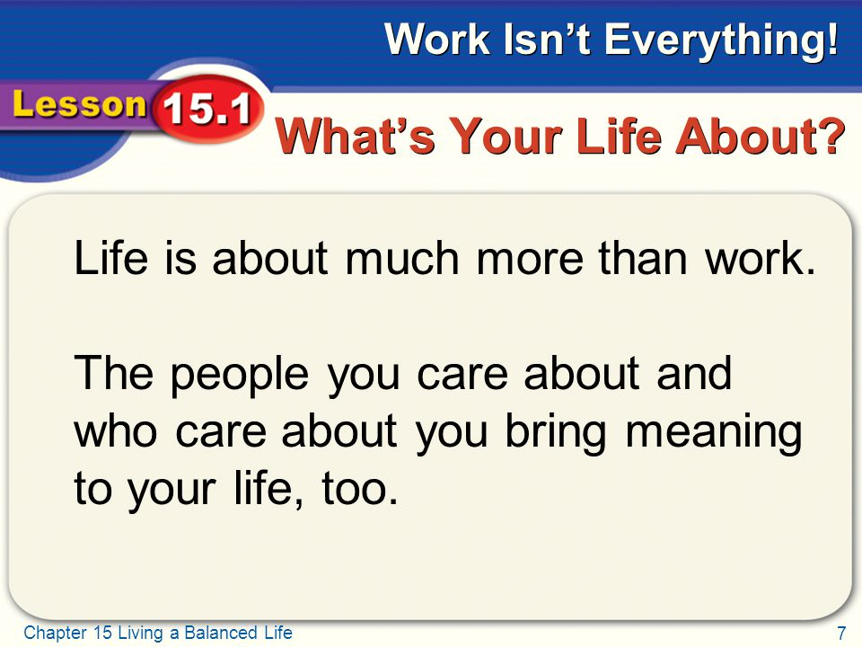 7 Chapter 15 Living a Balanced Life Work Isn't Everything.