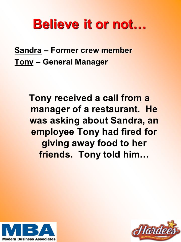 Believe it or not… Sandra – Former crew member Tony – General Manager Tony received a call from a manager of a restaurant.
