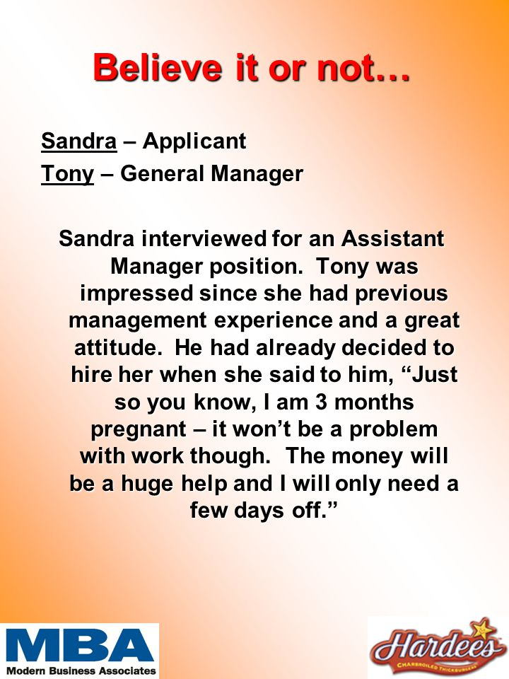 Believe it or not… Sandra – Applicant Tony – General Manager Sandra interviewed for an Assistant Manager position.