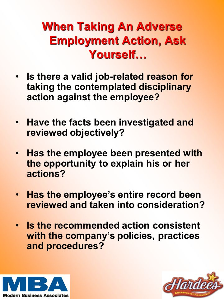 When Taking An Adverse Employment Action, Ask Yourself… Is there a valid job-related reason for taking the contemplated disciplinary action against the employee.