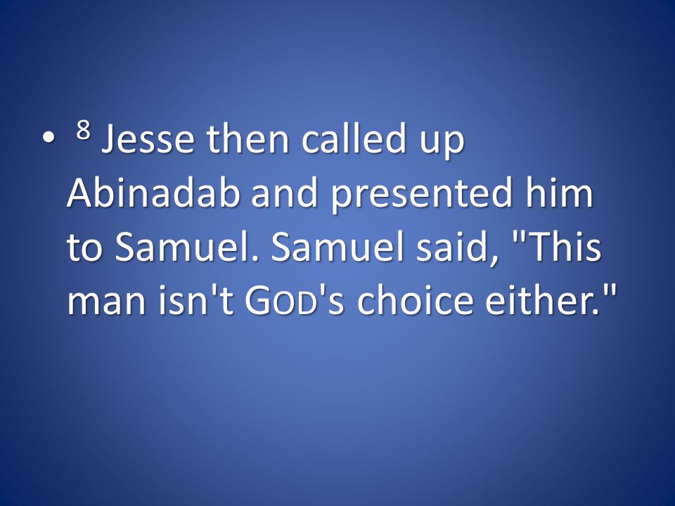 8 Jesse then called up Abinadab and presented him to Samuel.