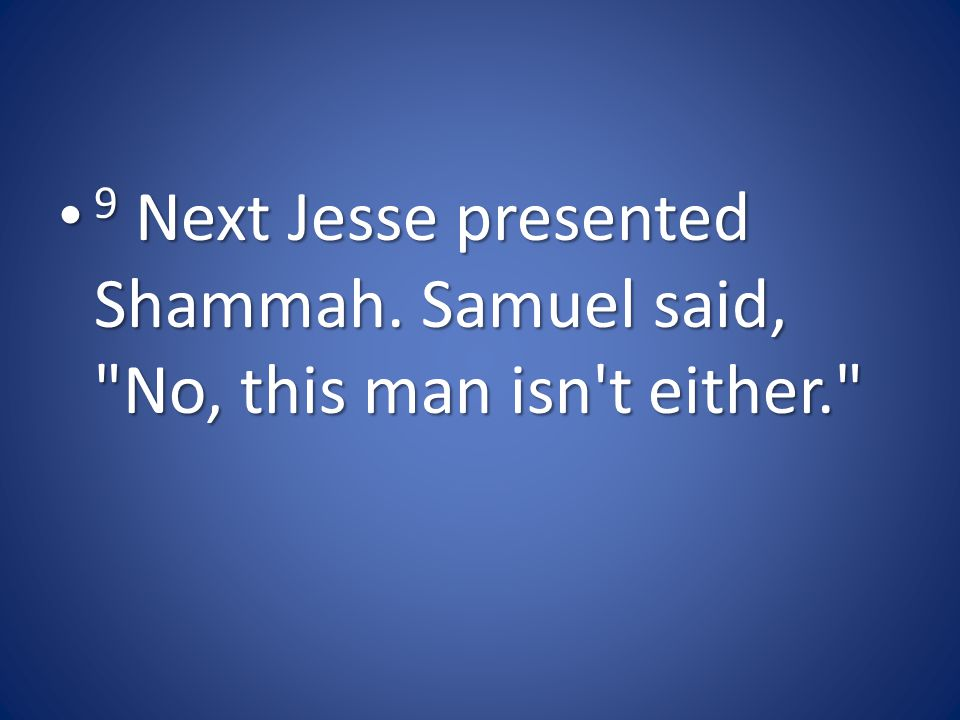 9 Next Jesse presented Shammah.