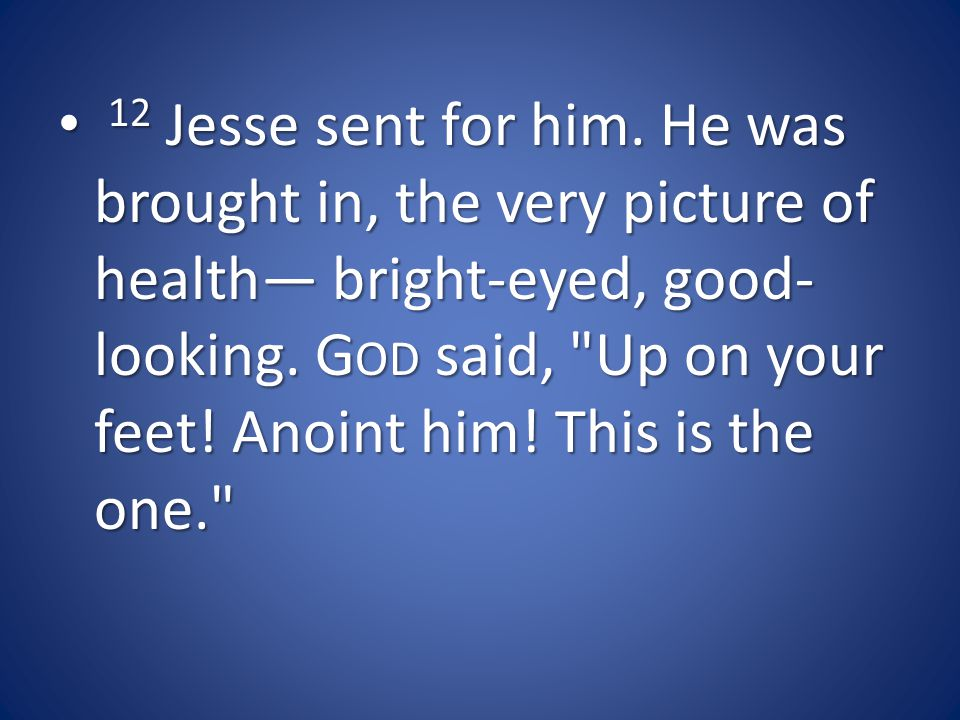 12 Jesse sent for him. He was brought in, the very picture of health— bright-eyed, good- looking.