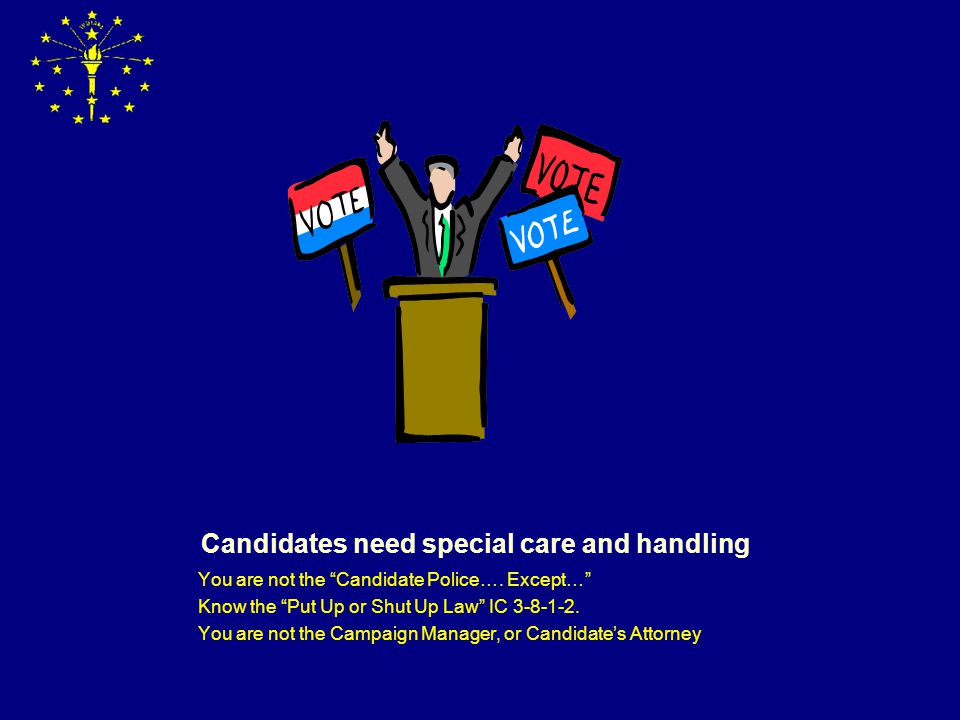 Candidates need special care and handling You are not the Candidate Police….
