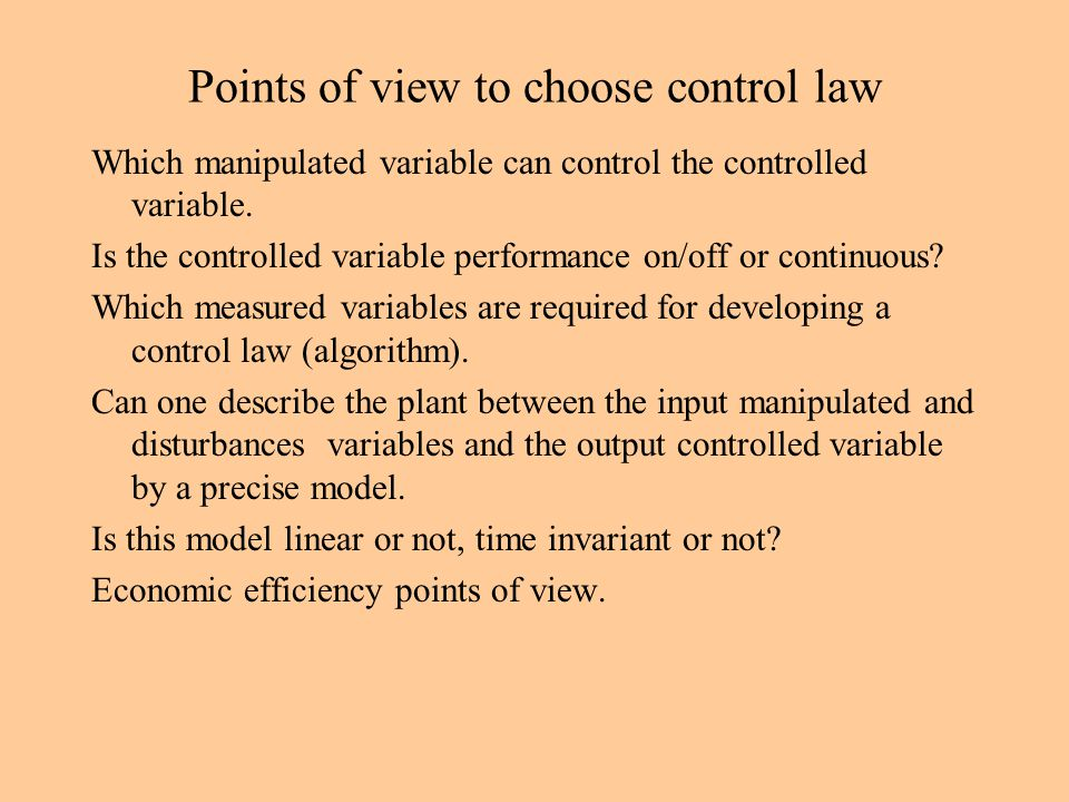 Points of view to choose control law Which manipulated variable can control the controlled variable.