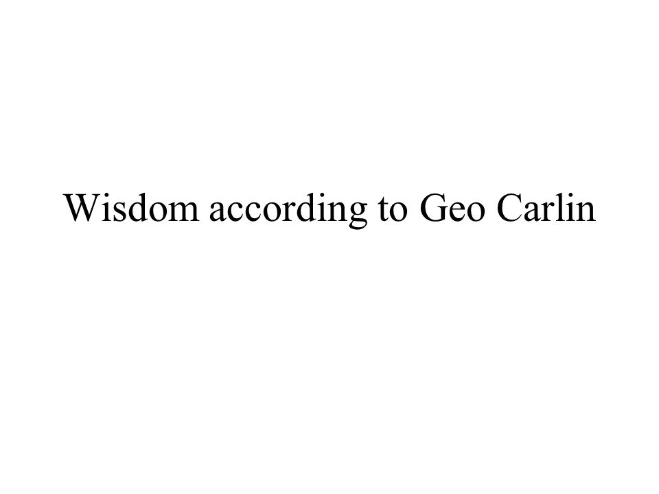 Wisdom according to Geo Carlin