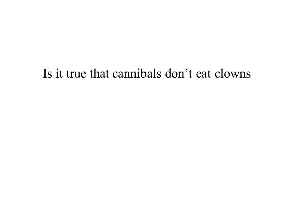 Is it true that cannibals don't eat clowns