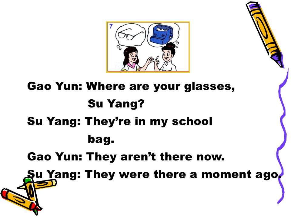 Gao Yun: Where are your glasses, Su Yang. Su Yang: They're in my school bag.