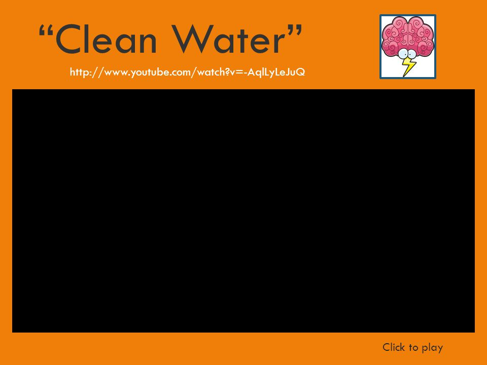 http://www.youtube.com/watch v=-AqlLyLeJuQ Clean Water Click to play