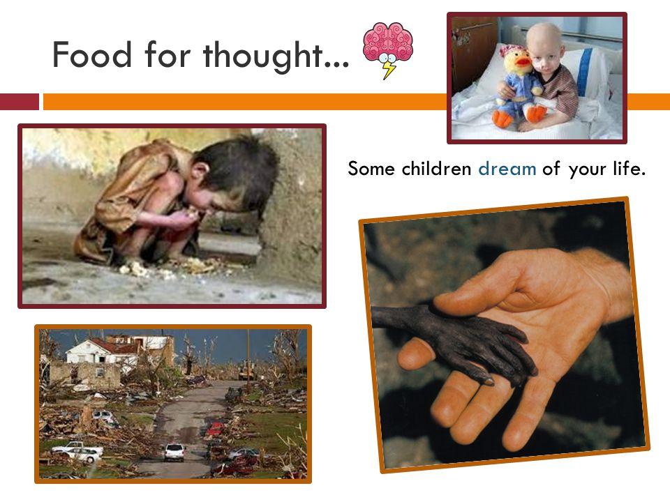 Food for thought... Some children dream of your life.
