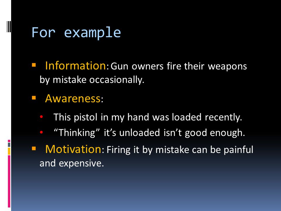 For example  Information : Gun owners fire their weapons by mistake occasionally.