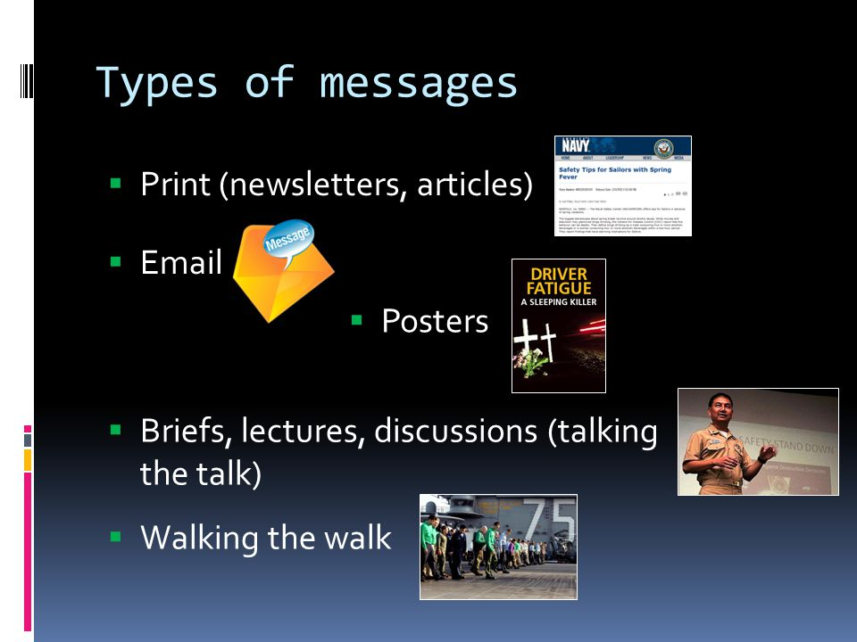 Types of messages  Print (newsletters, articles)  Email  Posters  Briefs, lectures, discussions (talking the talk)  Walking the walk