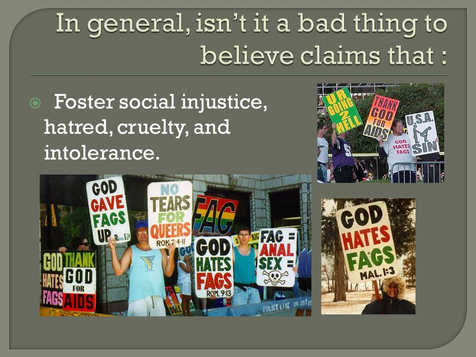  Foster social injustice, hatred, cruelty, and intolerance.