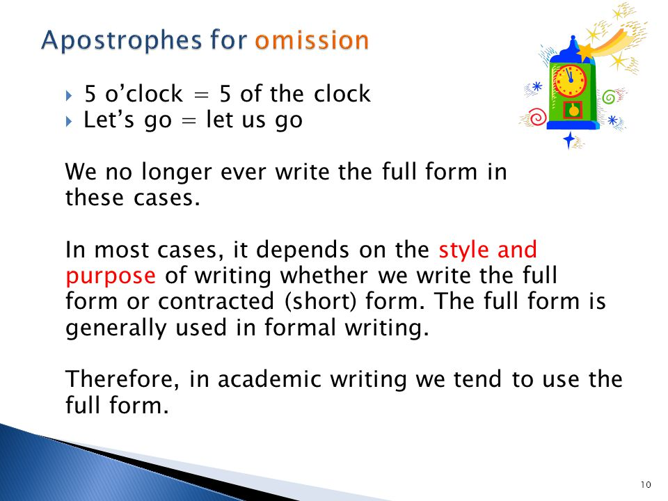  5 o'clock = 5 of the clock  Let's go = let us go We no longer ever write the full form in these cases.