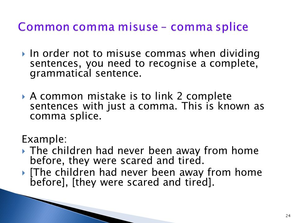  In order not to misuse commas when dividing sentences, you need to recognise a complete, grammatical sentence.