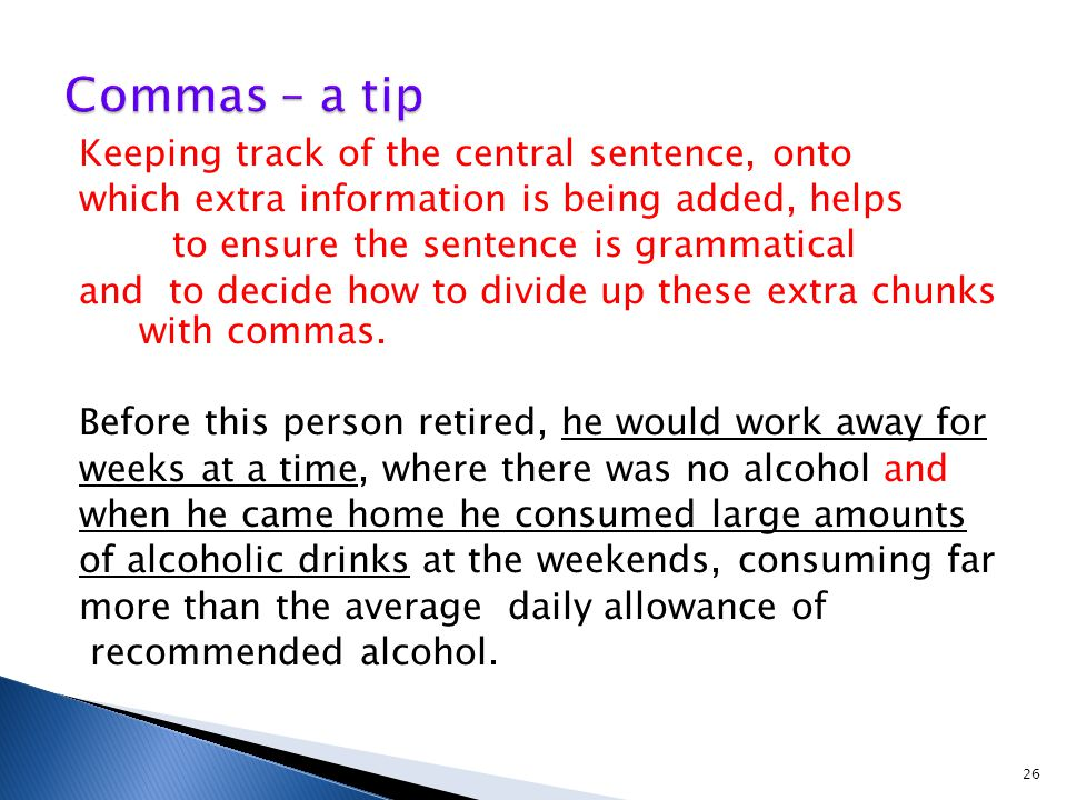 Keeping track of the central sentence, onto which extra information is being added, helps to ensure the sentence is grammatical and to decide how to divide up these extra chunks with commas.