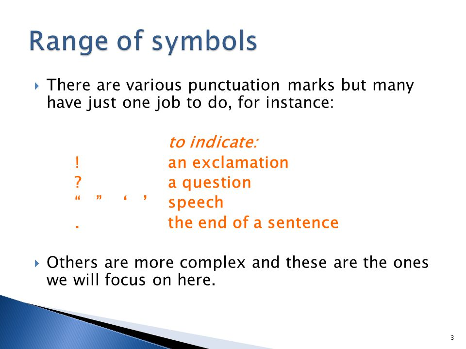  There are various punctuation marks but many have just one job to do, for instance: to indicate: .