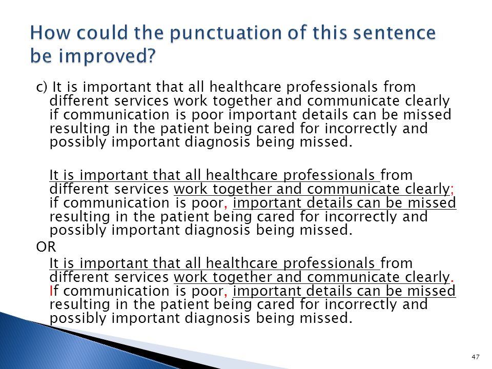 c) It is important that all healthcare professionals from different services work together and communicate clearly if communication is poor important details can be missed resulting in the patient being cared for incorrectly and possibly important diagnosis being missed.