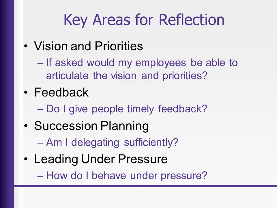 Key Areas for Reflection Vision and Priorities –If asked would my employees be able to articulate the vision and priorities.