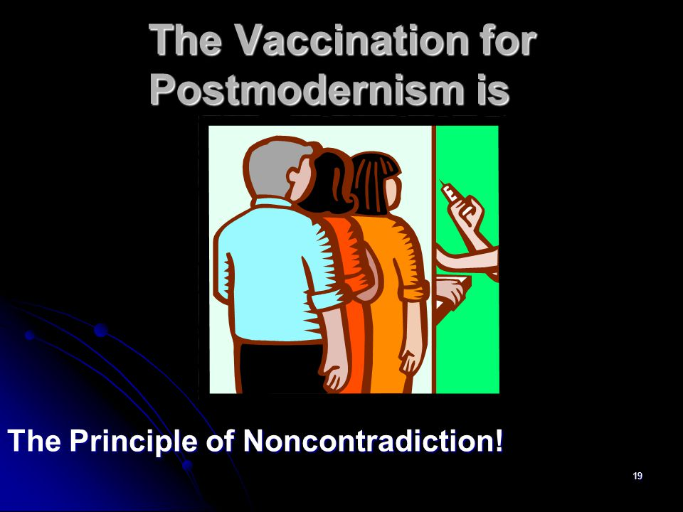 19 The Vaccination for Postmodernism is The Principle of Noncontradiction!