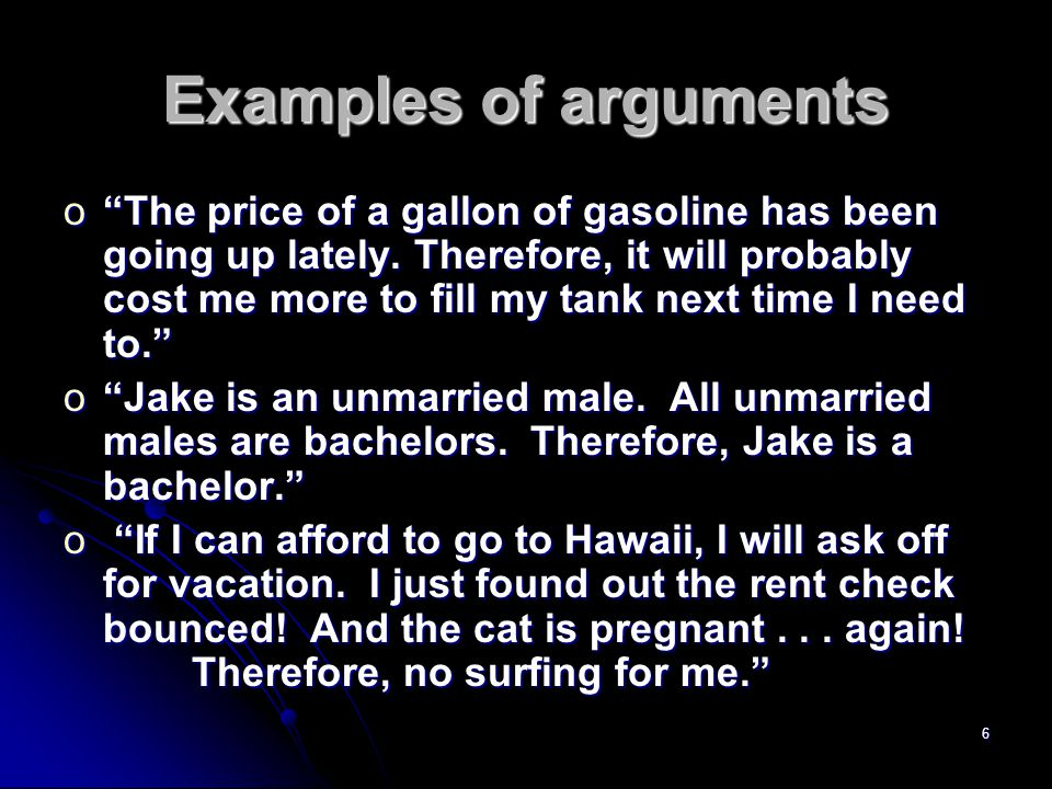 6 Examples of arguments o The price of a gallon of gasoline has been going up lately.