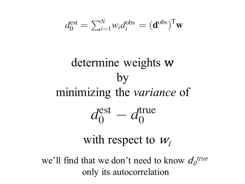 determine weights w by minimizing the variance of with respect to w i we'll find that we don't need to know d 0 true only its autocorrelation