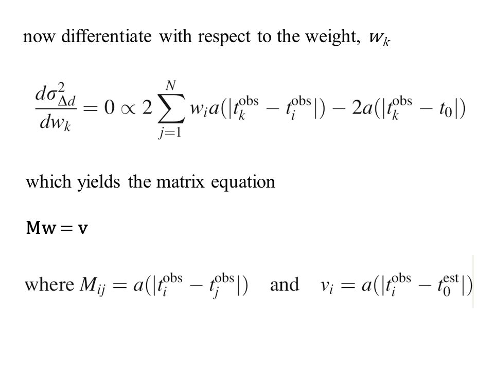 now differentiate with respect to the weight, w k which yields the matrix equation Mw = v
