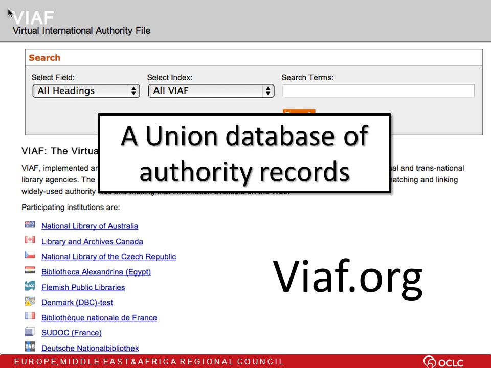 E U R O P E, M I D D L E E A S T & A F R I C A R E G I O N A L C O U N C I L Viaf.org A Union database of authority records A Union database of authority records