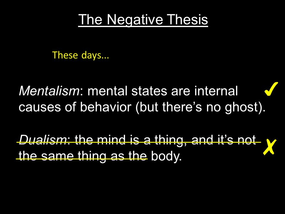 The Negative Thesis Mentalism: mental states are internal causes of behavior (but there's no ghost).